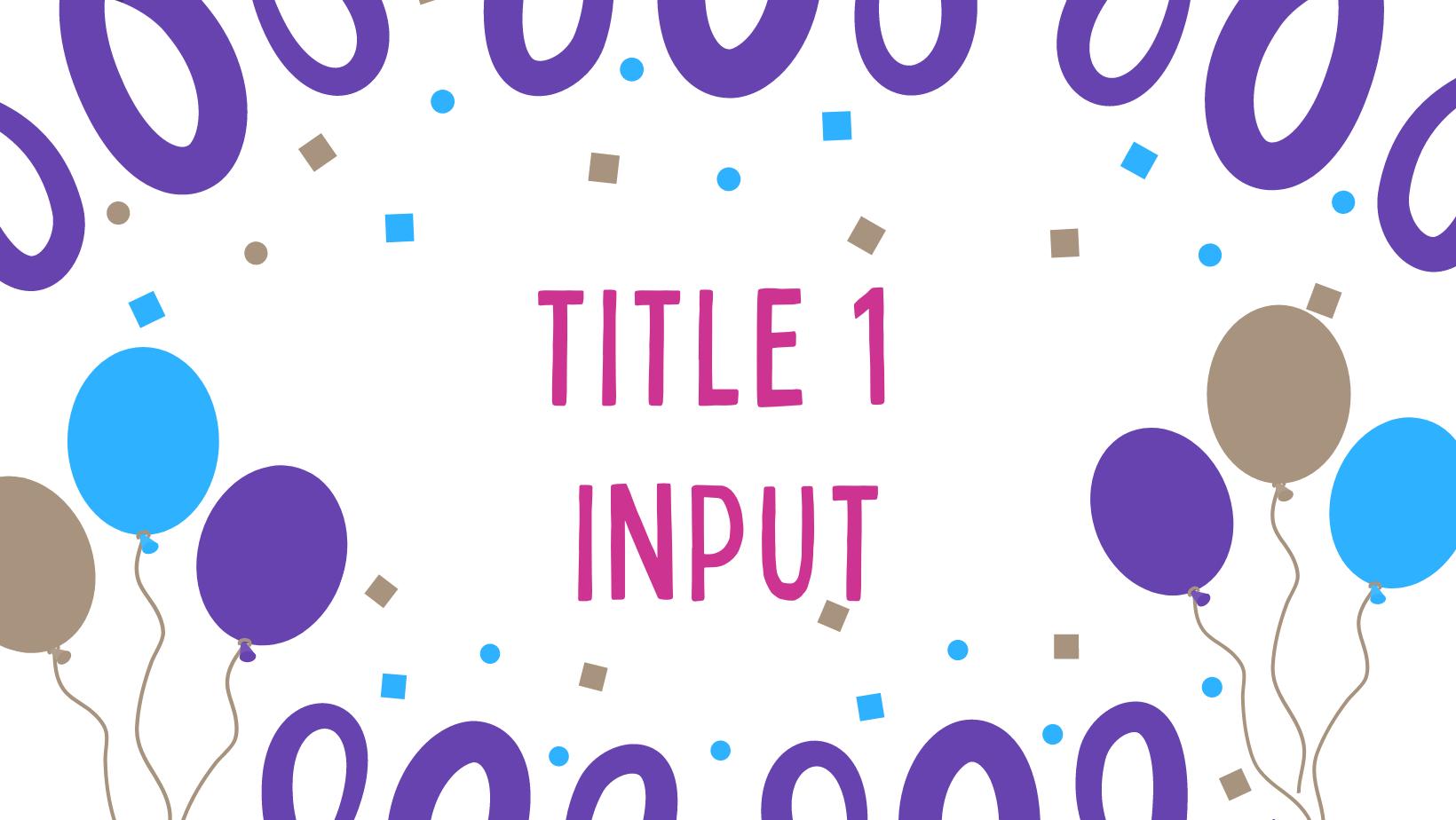 balloons, text: title 1 input