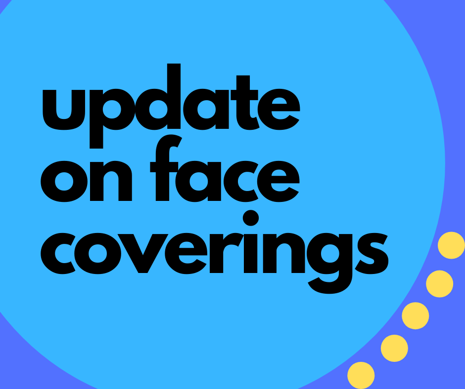 update on face coverings